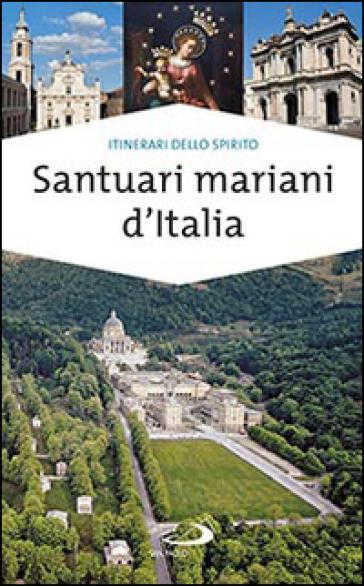 Santuari mariani d'Italia. Accoglienza e spiritualità - Stefano Di Pea  