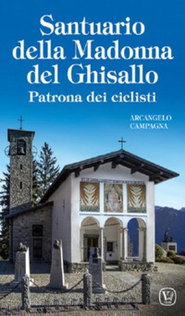 Santuario della Madonna del Ghisallo. Patrona dei ciclisti - Arcangelo Campagna | Rochesterscifianimecon.com