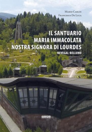 Il Santuario Maria Immacolata Nostra Signora di Lourdes. Nevegal-Belluno - Mario Carlin | Rochesterscifianimecon.com