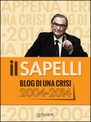 Il Sapelli. Blog di una crisi 2004-2014 - Giulio Sapelli   Rochesterscifianimecon.com