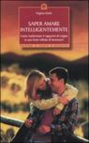 Saper amare intelligentemente. Come trasformare il rapporto di coppiain una fonte infinita di benessere - Virginia Clarke  