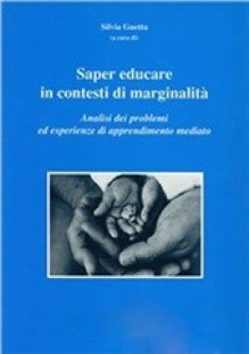 Saper educare in contesti di marginalità. Analisi dei problemi ed esperienze di apprendimento mediato - S. Guetta  