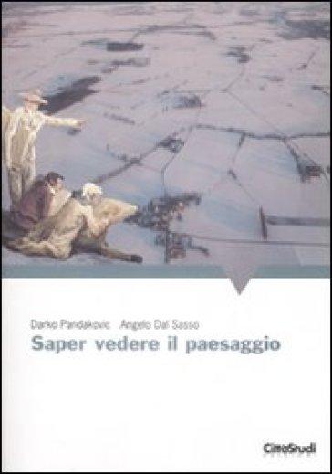 Saper vedere il paesaggio - Angelo Dal Sasso |