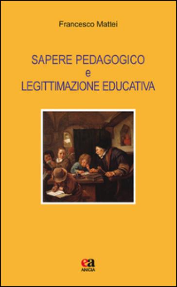 Sapere pedagogico e legittimazione educativa - Francesco Mattei   Thecosgala.com