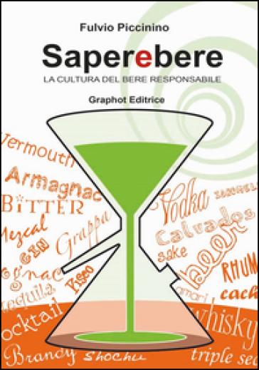 Saperebere. La cultura del bere responsabile - Fulvio Piccinino | Thecosgala.com