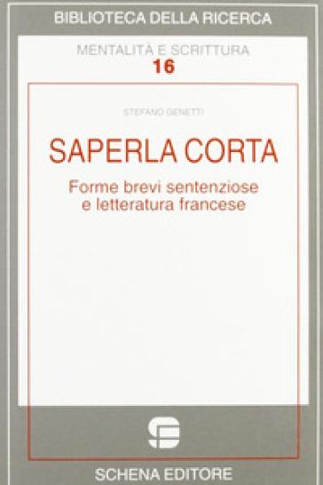 Saperla corta. Forme brevi sentenziose e letteratura francese - Stefano Genetti |