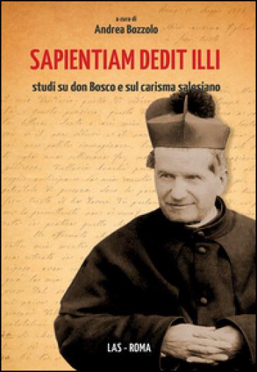 Sapientium dedit illi. Studi su don Bosco e sul carisma salesiano - A. Bozzolo |