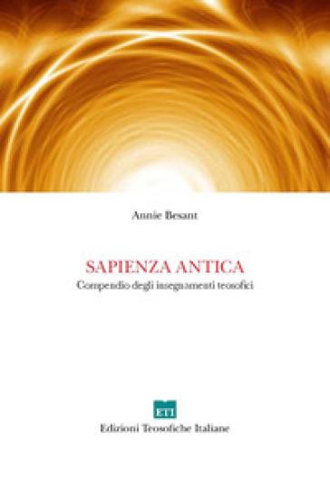Sapienza antica. Compendio degli insegnamenti teosofici - Annie Besant pdf epub