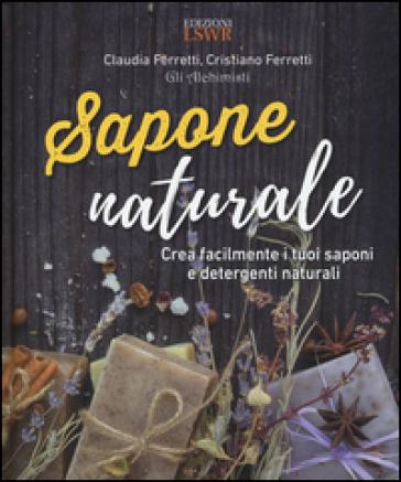 Sapone naturale. Crea facilmente i tuoi saponi e detergenti naturali - Claudia Ferretti   Thecosgala.com