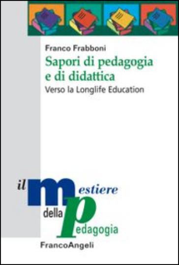 Sapori di pedagogia e didattica. Verso la longlife education - Franco Frabboni   Thecosgala.com