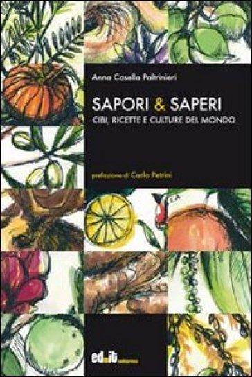Sapori & saperi. Cibi, ricette e culture del mondo - Anna Casella Paltrinieri  