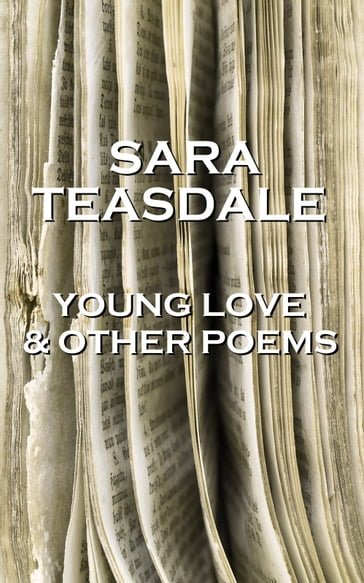 Sara Teasdale - Young Love & Other Poems