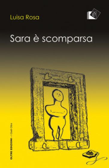 Sara è scomparsa - Luisa Rosa |