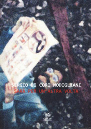 Sarà per un'altra volta - Sergio Di Cori Modigliani | Ericsfund.org