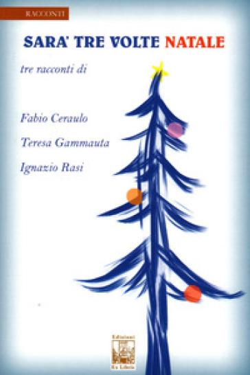 Sarà tre volte Natale - Teresa Gammauta  