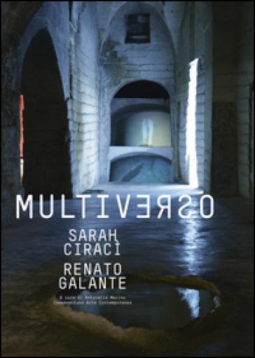 Sarah Ciraci-Renato Galante. Multiverso- Catalogo della mostra (Grottaglie, 31 luglio-31 agosto 2016) - A. Marino  
