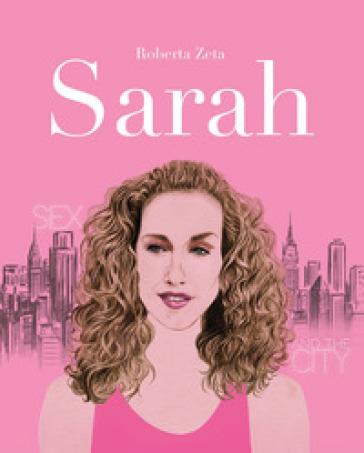 Sarah. Vita di Sarah Jessica Parker - Roberta Zeta | Thecosgala.com