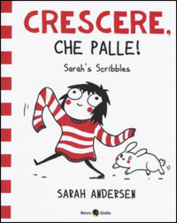 Sarah's Scribbles. Crescere, che palle!. 1. - Sarah Andersen | Ericsfund.org