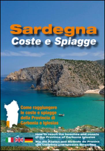 Sardegna. Coste e spiagge. Carbonia Iglesias. Ediz. italiana, inglese e tedesca