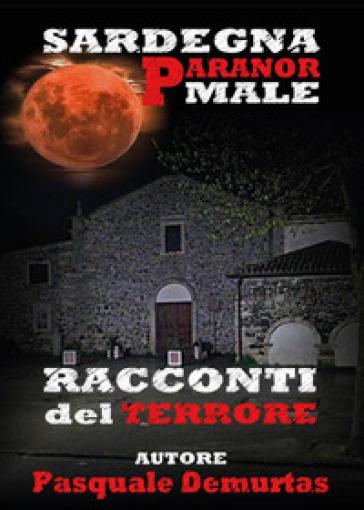 Sardegna Paranormale. Racconti del terrore - Pasquale De Murtas |