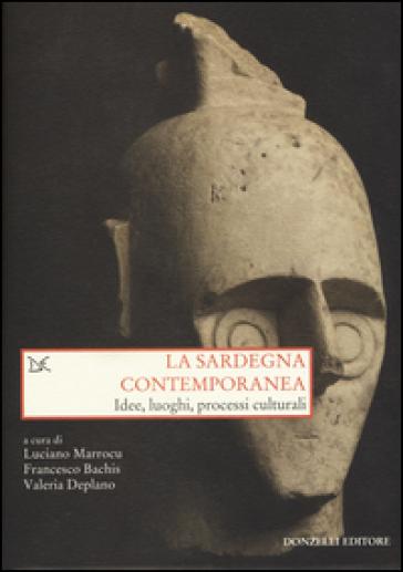 La Sardegna contemporanea. Idee, luoghi, processi culturali - L. Marrocu  