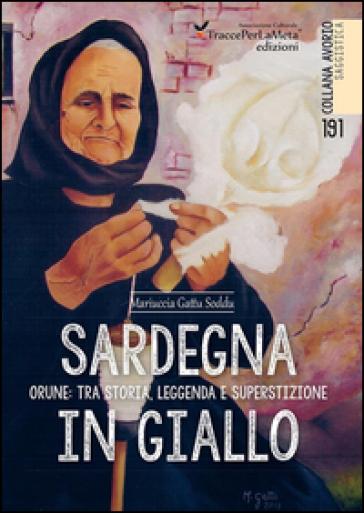 Sardegna in giallo. Orune: tra storia, leggenda e superstizione - Mariuccia Gattu Soddu |