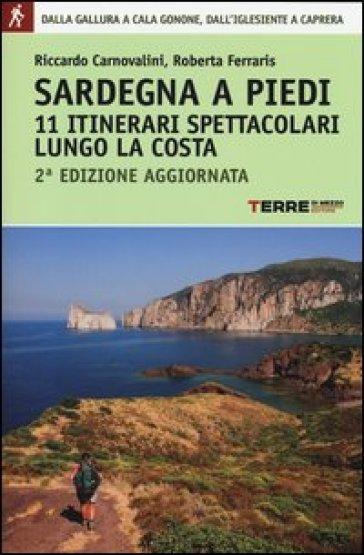 Sardegna a piedi. 11 itinerari spettacolari lungo la costa - Riccardo Carnovalini |