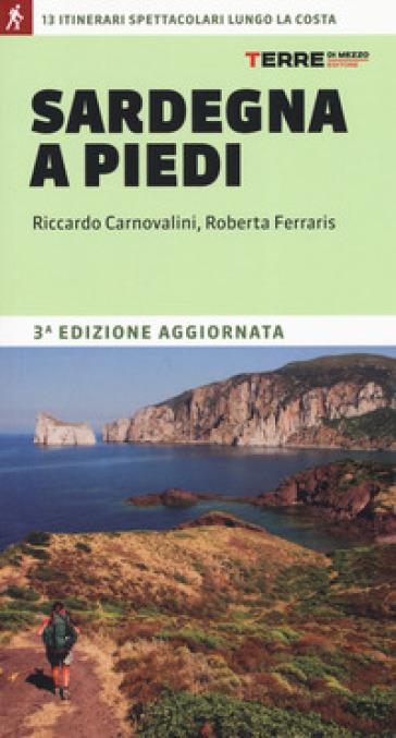 Sardegna a piedi. 13 itinerari spettacolari lungo la costa - Riccardo Carnovalini | Rochesterscifianimecon.com