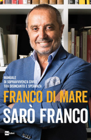 Sarò Franco. Manuale di sopravvivenza civile tra disincanto e speranza - Franco Di Mare | Ericsfund.org