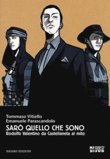 Sarò quello che sono. Rodolfo Valentino da Castellaneta al mito - Tommaso Vitiello |