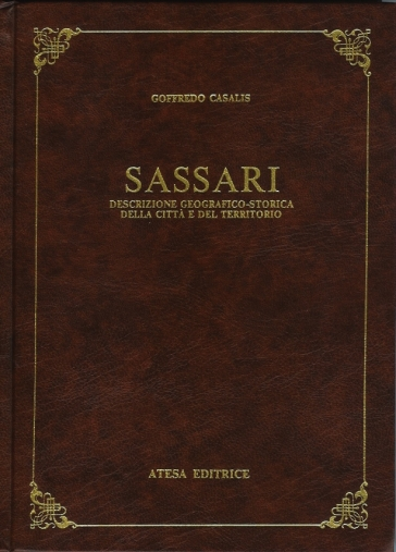 Sassari. Descrizione geografico-storica della città e del territorio (rist. anast. Torino, 1849) - Goffredo Casalis |