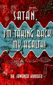 Satan, I m Taking Back My Health!