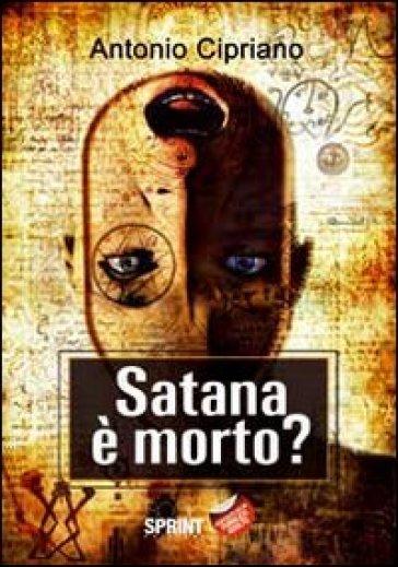 Satana è morto? - Antonio Cipriano  