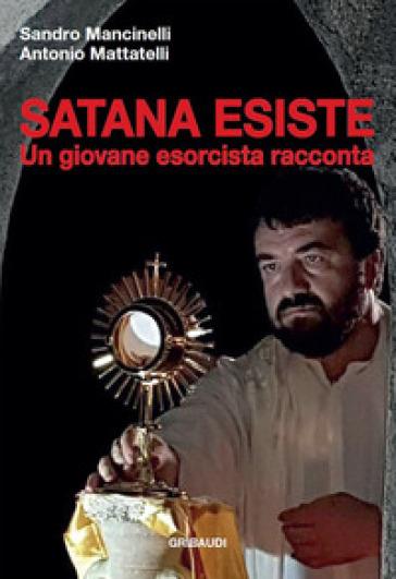 Satana esiste. Un giovane esorcista racconta - Sandro Mancinelli | Ericsfund.org