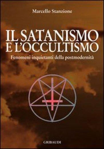 Satanismo e l'occultismo. Fenomeni inquietanti della postmodernità (Il)