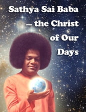 Sathya Sai Baba  the Christ of Our Days