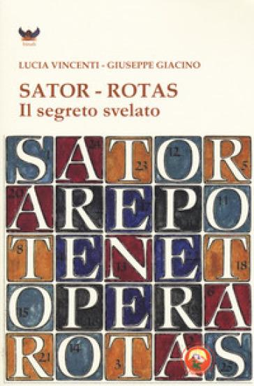 Sator-Rotas. Il segreto svelato - Lucia Vincenti | Thecosgala.com
