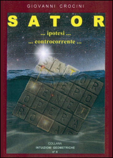 Sator... ipotesi... controcorrente... - Giovanni Crocini |