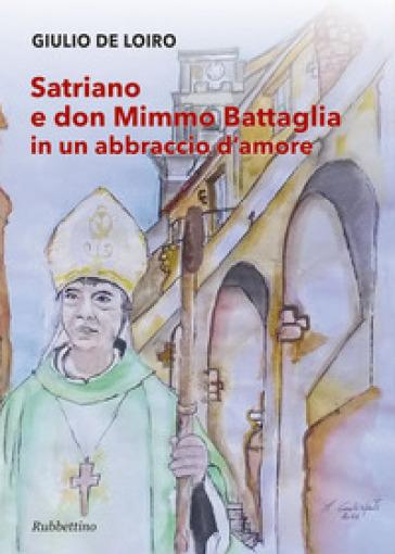 Satriano e don Mimmo Battaglia in un abbraccio d'amore - Giulio De Loiro | Kritjur.org