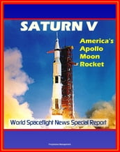 Saturn V: America s Apollo Moon Rocket