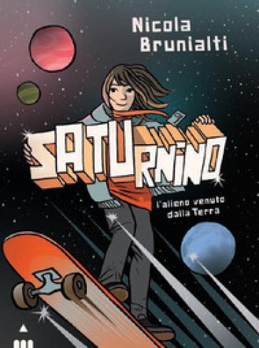 Saturnino, l'alieno venuto dalla Terra - Nicola Brunialti |