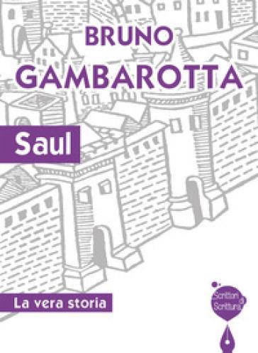 Saul. La vera storia - Bruno Gambarotta   Rochesterscifianimecon.com