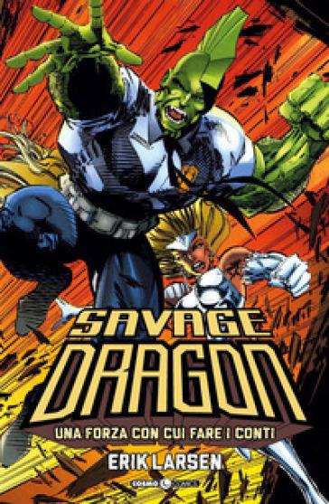 Savage Dragon. 2: Una forza con cui fare i conti - Erik Larsen |