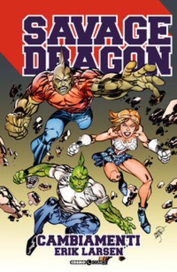 Savage Dragon. 35: Cambiamenti - Erik Larsen pdf epub