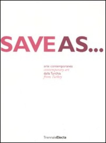 Save as... Arte contemporanea dalla Turkia. Catalogo dela mostra (Milano, 24 giugno-7 settembre 2008). Ediz. italiana e inglese