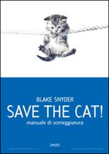 Save the cat! Manuale di sceneggiatura - Blake Snyde |