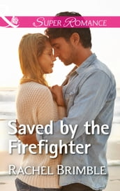 Saved By The Firefighter (Mills & Boon Superromance) (Templeton Cove Stories, Book 6)