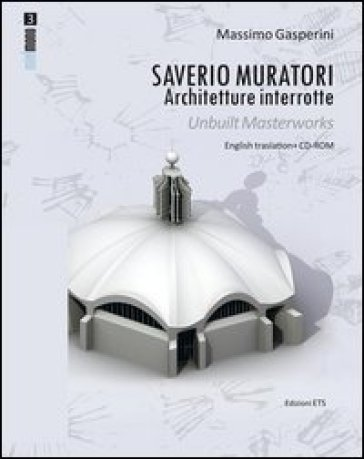 Saverio Muratori. Architetture interrotte. Ediz. italiana e inglese. Con CD-ROM