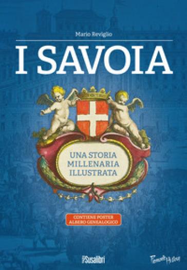 I Savoia. Una storia millenaria illustrata. Con Poster: albero genealogico - Mario Reviglio   Jonathanterrington.com