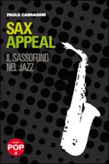 Sax appeal. Il sassofono nel jazz - Paolo Carradori | Rochesterscifianimecon.com